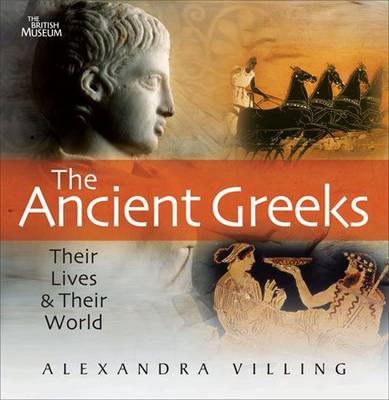 The Ancient Greeks Their Lives and Their World by Alexandra Villing