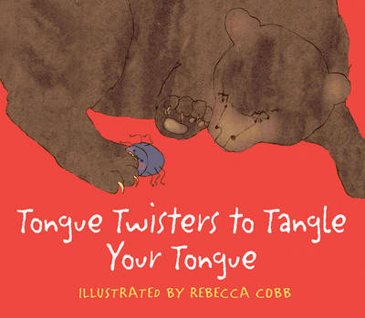 Tongue Twisters to Tangle Your Tongue by Rebecca Cobb