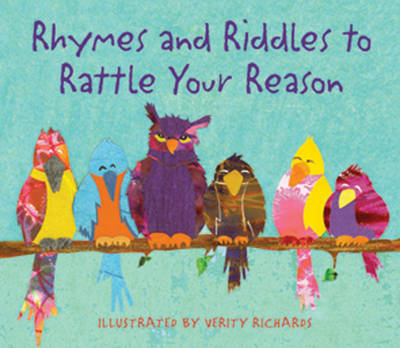 Rhymes and Riddles to Rattle Your Reason by Verity Richards