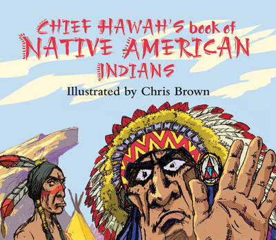 Chief Hawah's Book of Native American Indians by Chris Brown