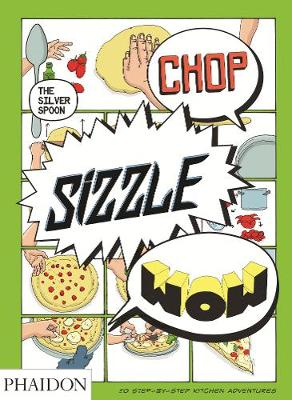 Chop, Sizzle, Wow The Silver Spoon Comic Cookbook by The Silver Spoon Kitchen, Tara Stevens