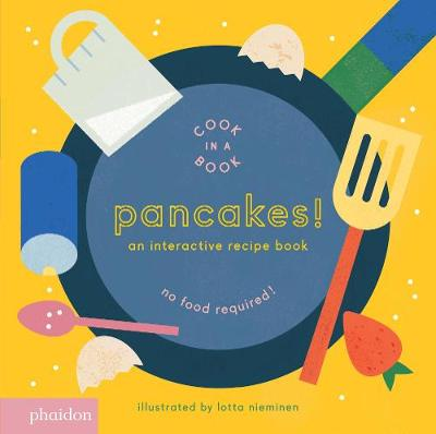 Pancakes! An Interactive Recipe Book by Meagan Bennett, Lotta Nieminen