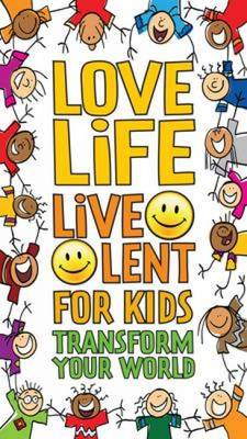 Love Life Live Lent Kids Transform Your World by