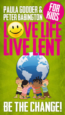 Love Life Live Lent Kids Be the Change! by Paula Gooder, Peter Babington