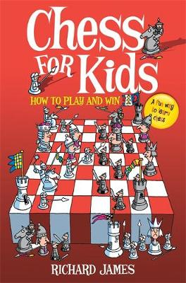Chess for Kids How to Play and Win by Richard James