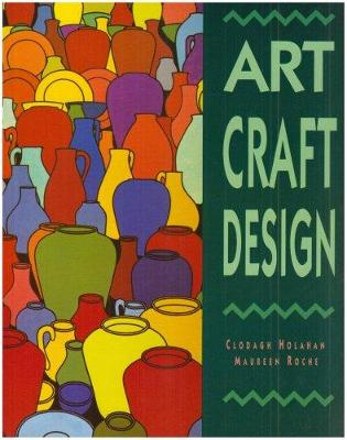 Art, Craft, Design by Clodagh Holahan, Maureen Roche