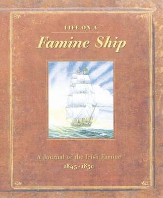Life on a Famine Ship A Journal of the Irish Famine 1845-1850 by Duncan Crosbie