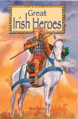 Great Irish Heroes by Fiona Waters