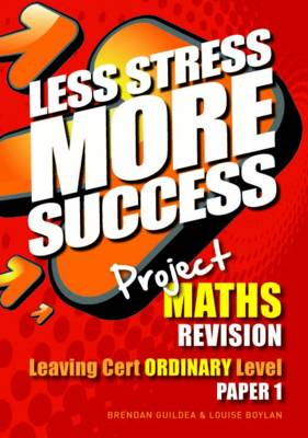 Project Maths Revision Leaving Cert Ordinary Level Paper 1 by Brendan Guildea, Louise Boylan