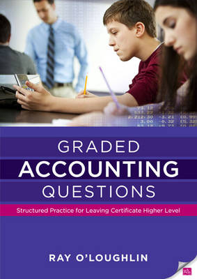 Graded Accounting Questions Structured Practice for Leaving Certificate Higher Level by Ray O'Loughlin