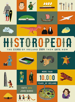 Historopedia The Story of Ireland from Then Until Now by Fatti Burke, John Burke