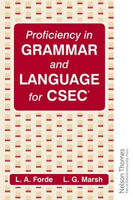 Proficiency in Grammar and Language for CSEC by Louis A. Forde, L.G. Marsh