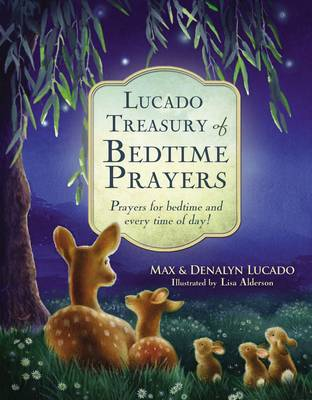 Lucado Treasury of Bedtime Prayers Prayers for Bedtime and Every Time of Day! by Max Lucado, Denalyn Lucado