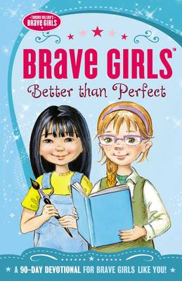 Brave Girls: Better Than Perfect A 90-Day Devotional by Thomas Nelson
