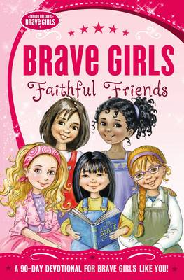 Brave Girls: Faithful Friends A 90-Day Devotional by Thomas Nelson