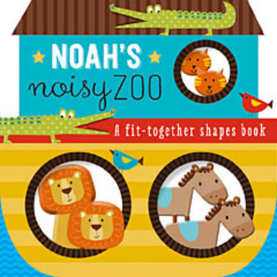 Noah's Noisy Zoo A Feel-And-Fit Shapes Book by Thomas Nelson Publishers