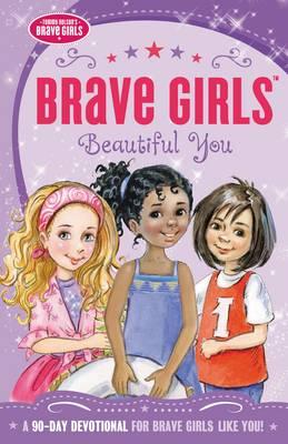 Brave Girls: Beautiful You A 90-Day Devotional by Jennifer Gerelds