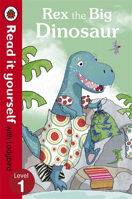 Rex the Big Dinosaur - Read it Yourself with Ladybird Level 1 by Ronne Randall