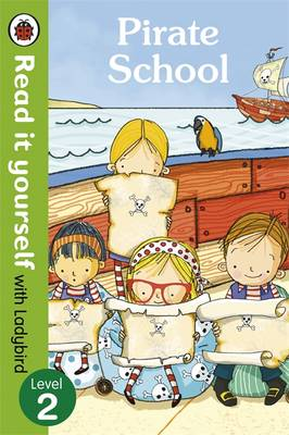 Pirate School - Read it Yourself with Ladybird Level 2 by Mandy Ross
