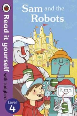 Sam and the Robots - Read it Yourself with Ladybird Level 4 by Mandy Ross