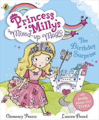Princess Milly's Mixed Up Magic - The Birthday Surprise by Lauren Beard
