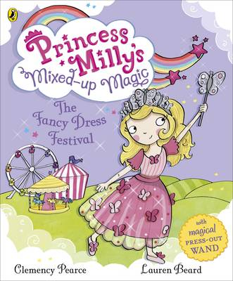 Princess Milly's Mixed-up Magic: The Fancy Dress Festival by Lauren Beard