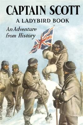 Captain Scott: a Ladybird Adventure from History by