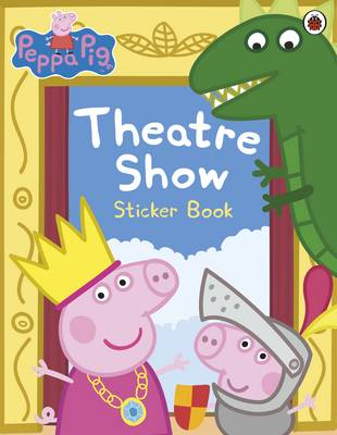 Peppa Pig: Theatre Show Sticker Book by