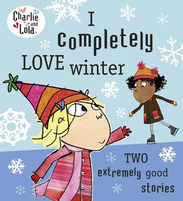 Charlie And Lola: I Completely Love Winter by Lauren Child