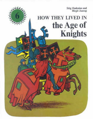 How They Lived in the Age of Knights by Stig Hadenius, Birgit Janrup