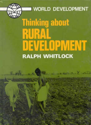 Thinking About Rural Development by Ralph Whitlock