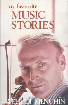 My Favourite Music Stories by Yehudi Menuhin