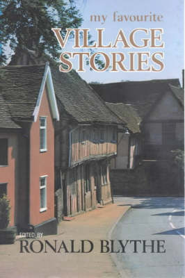 My Favourite Village Stories by Dr. Ronald Blythe