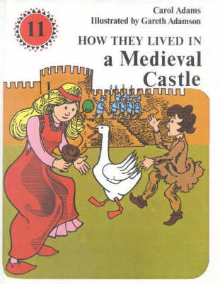 How They Lived in a Mediaeval Castle by Carol Adams