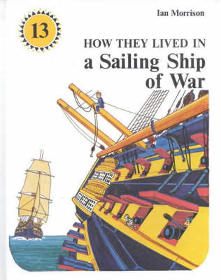 How They Lived in a Sailing Ship of War by Ian A. Morrison