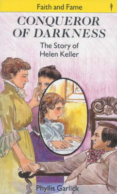 Conqueror of Darkness Story of Helen Keller by Phyllis Louisa Garlick