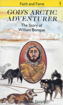 God's Arctic Adventurer Story of William Bompas by Constance Savery