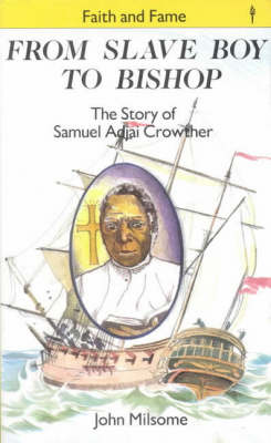 From Slave Boy to Bishop Story of Samuel Adjai Crowther by John Milsome