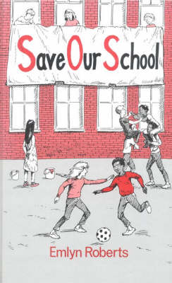 Save Our School by Emlyn Roberts