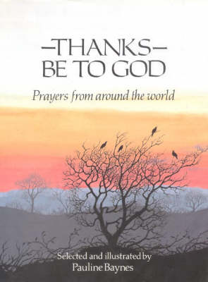 Thanks be to God Prayers from Around the World by Pauline Baynes