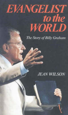 Evangelist to the World Story of Billy Graham Told for Young Readers by Jean Wilson