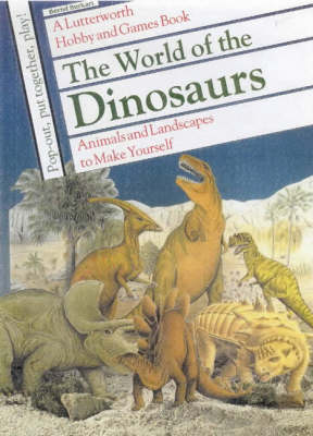 The World of the Dinosaurs Animals and Landscapes to Make Yourself by Bernd Burkart