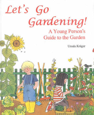 Let's Go Gardening Young Person's Guide to the Garden by Ursula Kruger