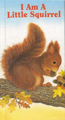 I am a Little Squirrel by Amrei Fechner
