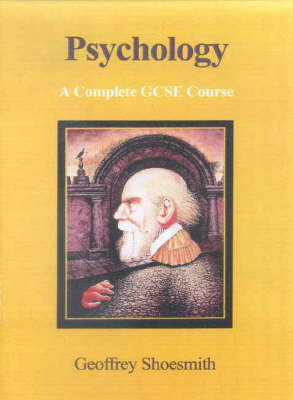 Psychology A Complete GCSE Course by Geoffrey Shoesmith