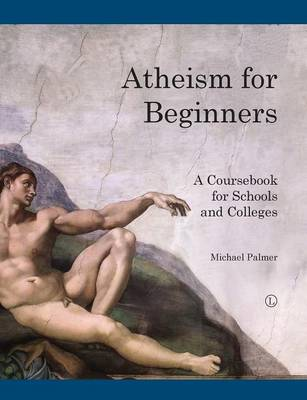 Atheism for Beginners A Course Book for Schools and Colleges by Michael Palmer