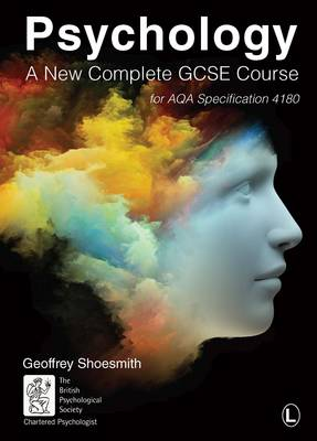 Psychology A New Complete GCSE Course, for AQA Specification 4180 by Geoffrey Shoesmith