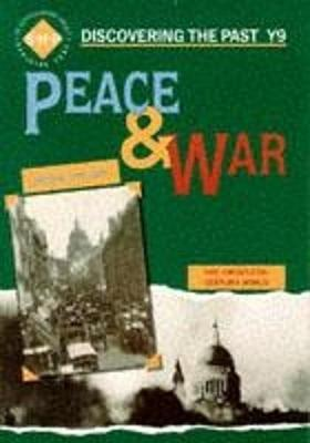 Peace and War: Discovering the Past for Y9 by Schools History Project, Andy Reid, Keith D. Shepherd, Colin Shepard