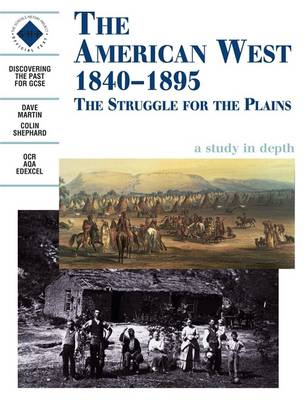 The American West 1840-1895: an SHP Depth Study Student's Book by Dave Martin, Colin Shephard, Schools History Project, Tim Lomas