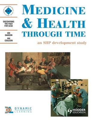 Medicine and Health Through Time: An SHP Development Study Student's Book by Schools History Project, Ian Dawson, Ian Coulson